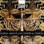 Elisha Abas Plays Chopin & Yedidia