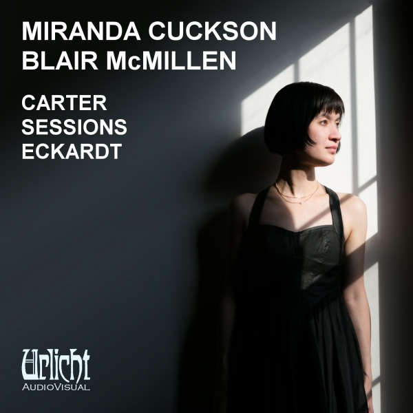 Miranda Cuckson and Blair McMillen Play Music of Carter, Sessions, and Eckardt